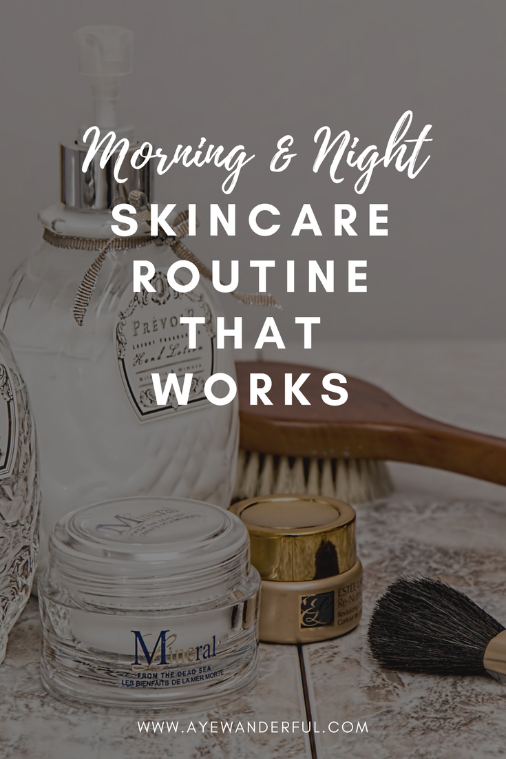 Skincare routine that works | Morning and Night Skincare Routine | www.ayewanderful.com