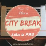 How to Plan a City Break like a Pro