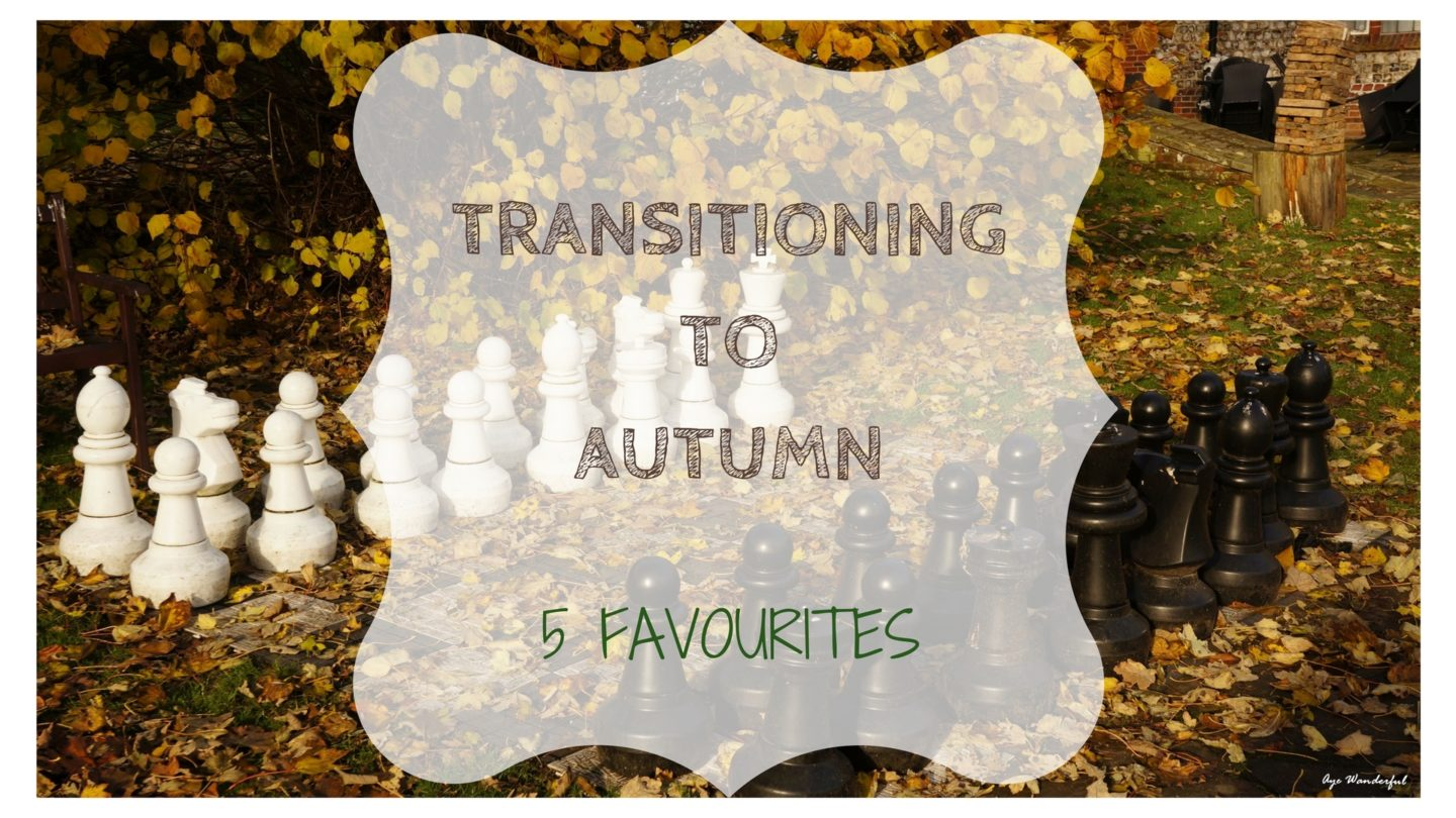 5 Autumn Favourites – Transitioning to Autumn