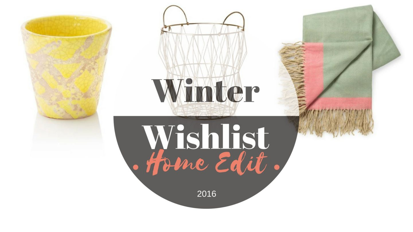 Home Edit – Autumn/Winter 2016 Wishlist