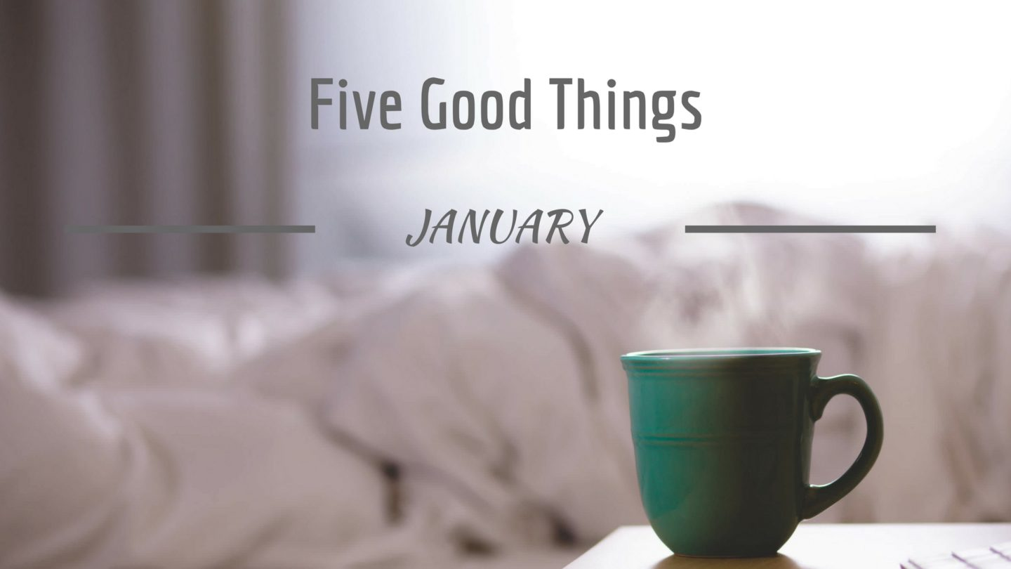 Five Good Things – January