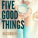Five Good Things December